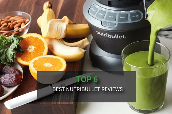 Best Nutribullet Blender in 2021 - Which is The Right Choice?