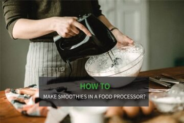 Can You Make Smoothies In A Food Processor?