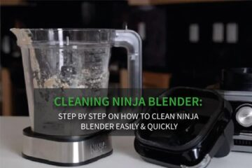 Cleaning Ninja Blender: Step By Step On How To Clean Ninja Blender Easily & Quickly