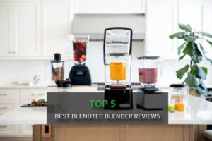 Top 5 Best Blendtec Blenders - Innovative Products for a Better Life (Reviews and Guides)